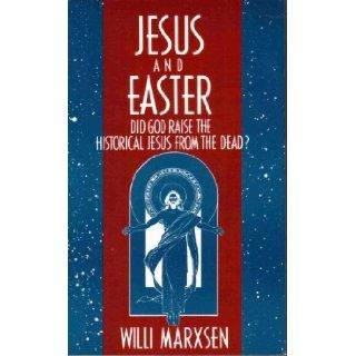 Jesus and Easter Did God Raise the Historical Jesus from the Dead? Willi Marxsen, Victor Paul Furnish 9780687199297 Books