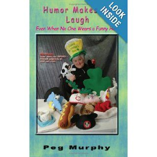 Humor Makes Me Laugh ~ Even When No One Wears a Funny Hat Peg Murphy 9780978966386 Books