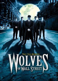 Wolves of Wall Street Jeff Branson, Louise Lasser, William Gregory Lee, Angela Pietropinto, John Michaelson, Mary Elaine Monti, Eric Roberts, Michael Bergin, Jason Shane Scott, John Paul Lavoisier, Bradley Stryker, Elisa Donovan, David DeCoteau, Andreas H