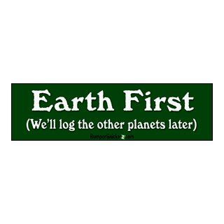 Earth first we'll log the other planets later   funny bumper stickers (Medium 10x2.8 in.) Automotive