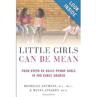 Little Girls Can Be Mean Four Steps to Bully proof Girls in the Early Grades Michelle Anthony, Reyna Lindert 9780312615529 Books