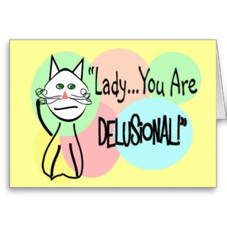 """Lady You Are Delusional""  Cat Lovers Gifts Greeting Cards"