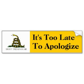 It's Too Late to Apologize Bumper Sticker