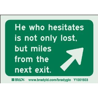 "Brady 114633 Glow In The Dark Self Stick Polyester Funny Sign, 3.5"" X 5"", Legend ""He Who Hesitates Is Not Only Lost, But Miles From The Next Exit"" (Pack of 10) Industrial Warning Signs"