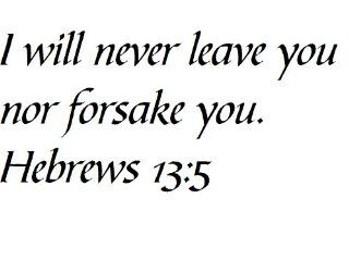 I will never leave you nor forsake you. Hebrews 135   Wall and home scripture, lettering, quotes, images, stickers, decals, art, and more