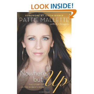 Nowhere but Up The Story of Justin Bieber's Mom Pattie Mallette, A. J. Gregory 9780800721893 Books