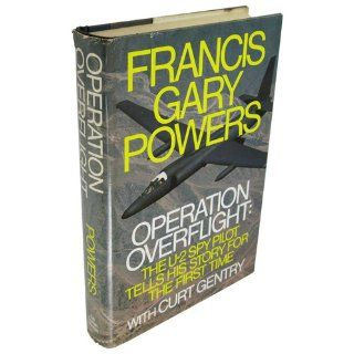 Operation Overflight The U 2 Spy Pilot Tells His Story for The First Time Francis Gary Powers, Curt Gentry 9780030830457 Books