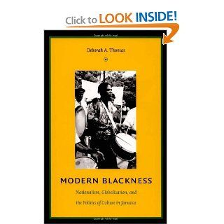 Modern Blackness Nationalism, Globalization, and the Politics of Culture in Jamaica (Latin America Otherwise) Deborah A. Thomas, Irene Silverblatt 9780822334194 Books
