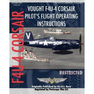Vought F4U 4 Corsair Pilot's Flight Operating Instructions United States Navy 9781935327837 Books