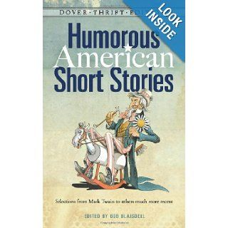 Humorous American Short Stories Selections from Mark Twain to others much more recent (Dover Thrift Editions) Bob Blaisdell 9780486499888 Books