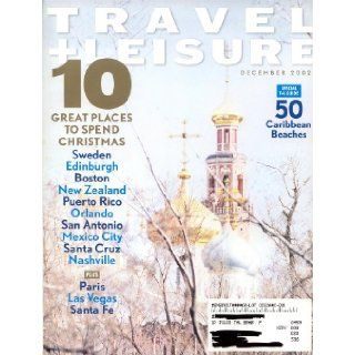 Travel + Leisure 3212 (Dec. 2002) 10 Great Places to Spend Christmas Sweden, Edinburgh, Boston, New Zealand, Puerto Rico, Orlando, San Antonio, Mexico City, Santa Cruz, Nashville. Paris, Las Vegas, Santa Fe. 50 Caribbean Beaches. Moscow. Andalusia. Edwa