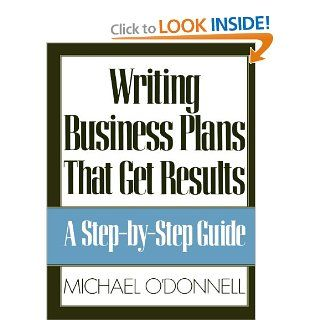 Writing Business Plans That Get Results Michael O'Donnell 9780809240074 Books