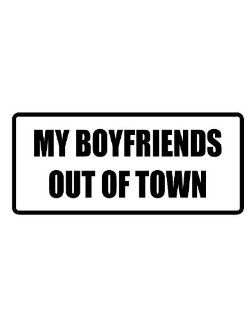 "4"" my boyfriend's out of town funny saying Magnet for Auto Car Refrigerator or any metal surface."