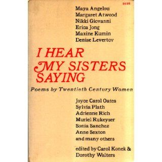 I hear my sisters saying Poems by twentieth century women Carol & Walters, Dorothy (editors) Konek 9780690010923 Books