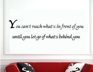 You Can't Reach What's In Front of You Until You Let Go of What's Behind You   Wall Quote Inspirational Vinyl Lettering Decal   Wall Decor Stickers