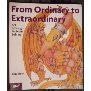 From Ordinary To Extraordinary Art & Design Problem Solving Ken Vieth 9780871923875 Books
